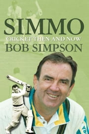 Simmo: Cricket Then and Now ebook by Simpson, Bob