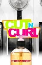 Cut N' Curl - Introducing Juju Wright from The Rumble Series, #1 ebook by Rayven Skyy