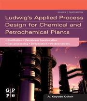 Ludwig's Applied Process Design for Chemical and Petrochemical Plants - Volume 2: Distillation, packed towers, petroleum fractionation, gas processing and dehydration ebook by A. Kayode Coker,  PhD