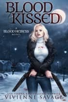 Blood Kissed - An Urban Fantasy Novel ebook by Vivienne Savage