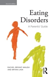 Eating Disorders - A Parents' Guide, Second edition ebook by Rachel Bryant-Waugh,Bryan Lask