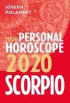 Scorpio 2020: Your Personal Horoscope ebook by Joseph Polansky