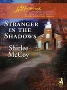 Stranger in the Shadows (Mills & Boon Love Inspired) ebook by Shirlee McCoy