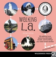 Walking L.A. - 38 Walking Tours Exploring Stairways, Streets and Buildings You Never Knew Existed ebook by Erin Mahoney Harris
