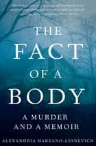 The Fact of a Body - A Murder and a Memoir ebook by Alexandria Marzano-Lesnevich