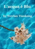 L'acqua è Blu eBook by Weylan Tiankong