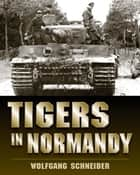 Tigers in Normandy ebook by