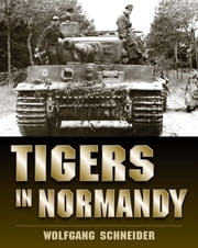 Tigers in Normandy ebook by Wolfgang Schneider