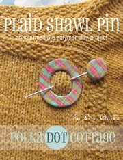 Plaid Shawl Pin - An Intermediate Polymer Clay Project ebook by Lisa Clarke