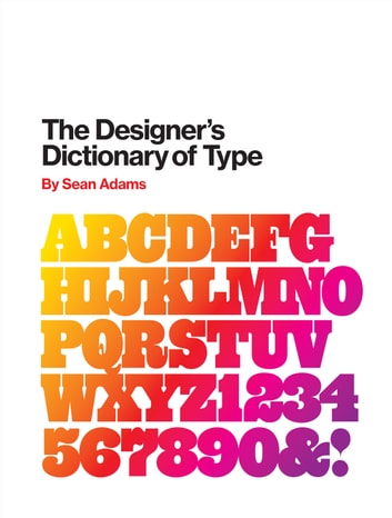 The Designer's Dictionary of Type ebook by Sean Adams