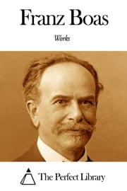 Works of Franz Boas ebook by Franz Boas