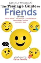 The Teenage Guide to Friends eBook by Nicola Morgan