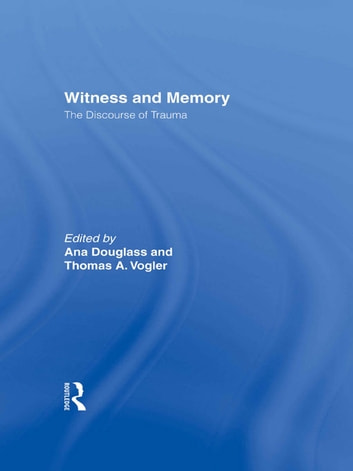 Witness and Memory - The Discourse of Trauma ebook by