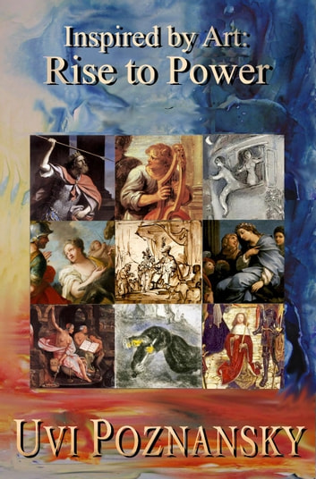 Inspired by Art: Rise to Power - The David Chronicles, #6 ebook by Uvi Poznansky