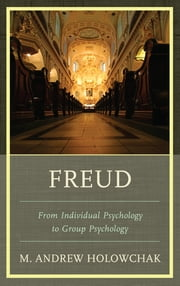 Freud - From Individual Psychology to Group Psychology ebook by M. Andrew Holowchak