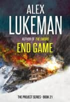 End game - The Project, #21 ebook by Alex Lukeman
