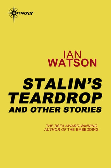 Stalin's Teardrops: And Other Stories - And Other Stories ebook by Ian Watson