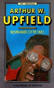 Bushranger of the Skies - An Inspector Bonaparte Mystery #8 featuring Bony, the first Aboriginal detective ebook by Arthur W. Upfield
