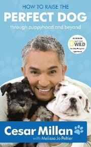 How to Raise the Perfect Dog - Through puppyhood and beyond ekitaplar by Cesar Millan