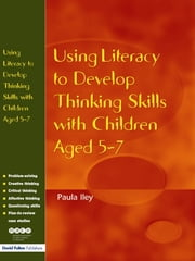 Using Literacy to Develop Thinking Skills with Children Aged 5 -7 ebook by Paula Iley