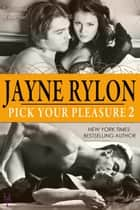 Pick Your Pleasure 2 ebook by Jayne Rylon