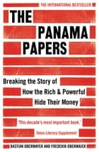 The Panama Papers - Breaking the Story of How the Rich and Powerful Hide Their Money ebook by Bastian Obermayer, Frederik Obermaier