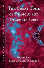 The Great Tome of Dragons and Draconic Lore - The Great Tome Series, #5 ebook by Vonnie Winslow Crist, CB Droege, Mark Charke,...