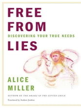 Free from Lies: Discovering Your True Needs ebook by Alice Miller
