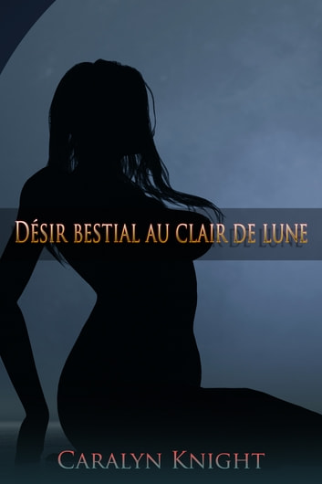 Désir bestial au clair de lune ebook by Caralyn Knight