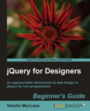 jQuery for Designers: Beginners Guide ebook by Natalie MacLees
