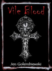 Vile Blood ebook by Jen Golembiewski