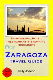 Zaragoza, Spain Travel Guide - Sightseeing, Hotel, Restaurant & Shopping Highlights ebook by Kelly Joseph
