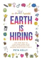 Earth is Hiring - The New way to live, lead, earn and give for millennials and anyone who gives a sh*t ebook by Peta Kelly