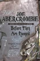 Before They Are Hanged - The First Law: Book Two ebook by Joe Abercrombie