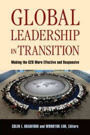 Global Leadership in Transition - Making the G20 More Effective and Responsive ebook by Colin I. Bradford,Wonhyuk Lim