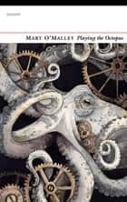 Playing the Octopus ebook by Mary O'Malley