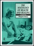 The Sociology of Health and Healing ebook by Professor Margaret Stacey,Margaret Stacey