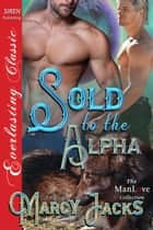 Sold to the Alpha ebook by Marcy Jacks