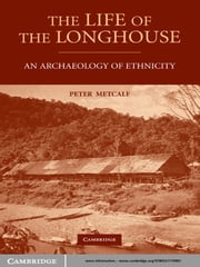 The Life of the Longhouse - An Archaeology of Ethnicity ebook by Peter Metcalf