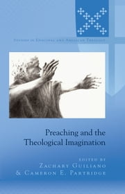 Preaching and the Theological Imagination ebook by Zachary Guiliano,Cameron E. Partridge