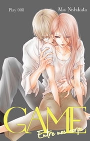 GAME Entre nos corps - chapitre 8 ebook by Mai Nishikata