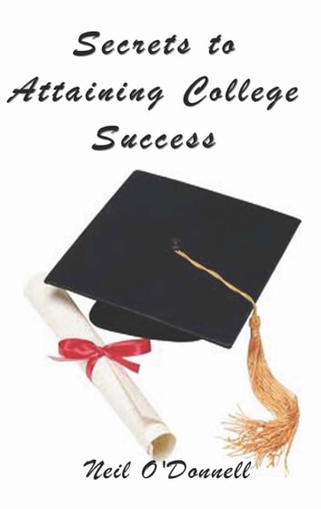 Secrets to Attaining College Success ebook by Neil O'Donnell