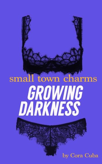 Small Town Charms 2: Growing Darkness ebook by Cora Cuba