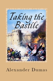Taking the Bastile - (Historical Novel) ebook by Alexander Dumas