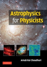 Astrophysics for Physicists ebook by Arnab Rai Choudhuri