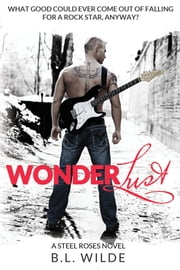Wonderlust (Steel Roses, Vol 1) ebook by B. L Wilde