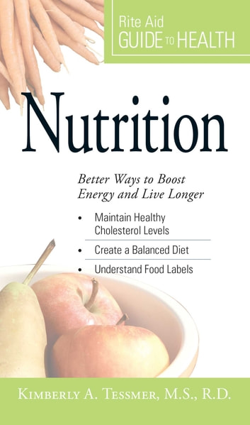 Your Guide to Health: Nutrition - Better Ways to Boost Energy and Live Longer ebook by Kimberly A Tessmer