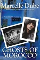 Ghosts of Morocco ebook by Marcelle Dubé
