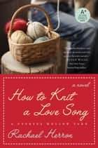 How to Knit a Love Song - A Cypress Hollow Yarn Book 1 ebook by Rachael Herron