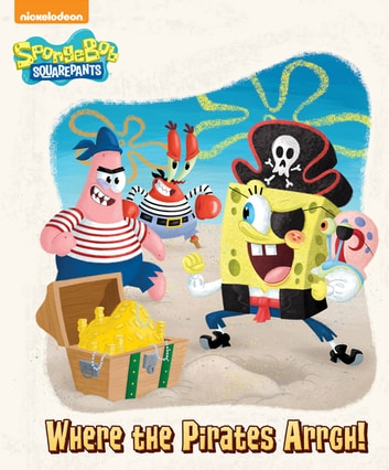 Where the Pirates Arrgh! (SpongeBob SquarePants) ebook by Nickelodeon Publishing